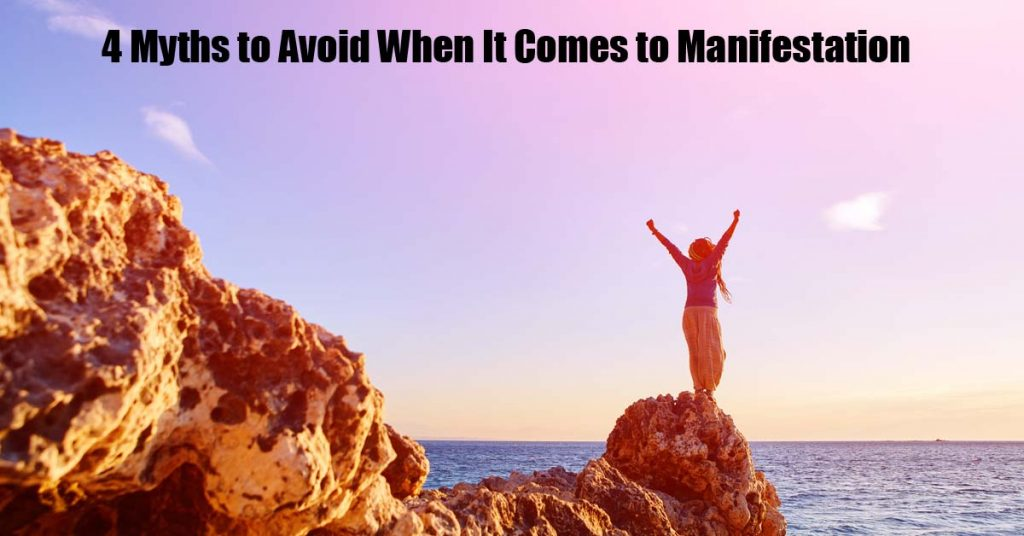 Here are 4 of the top myths to avoid when it comes to HOW you manifest your goals.